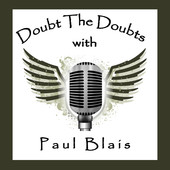 Doubt the Doubts with Paul Blais